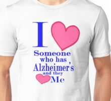I love someone who has Alzheimer's and they love me  Unisex T-Shirt