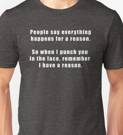 Everything Happens For A Reason Funny Quote Unisex T-Shirt