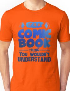 It Is A Comic Book Thing You Wouldn't Understand Unisex T-Shirt