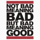 Bad Meaning Good by forgottentongue