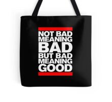 Bad Meaning Good Tote Bag