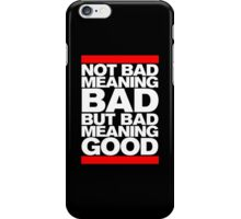 Bad Meaning Good iPhone Case/Skin