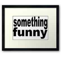 something funny Framed Print