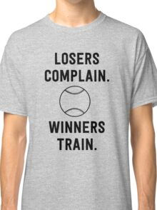 Baseball. Losers complain. Winners Train Classic T-Shirt