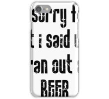 Ran out of beer iPhone Case/Skin