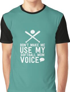 Don't Make Me Use My Softball Mom Voice Graphic T-Shirt