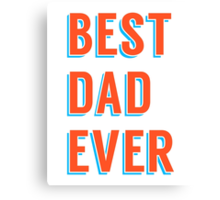 Best dad ever, word art, text design Canvas Print