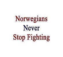 Norwegians Never Stop Fighting  Photographic Print
