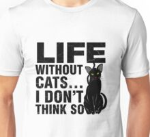 Life Without Cats... I Don't Think So Unisex T-Shirt