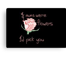 If mums were flowers Canvas Print