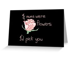 If mums were flowers Greeting Card