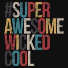 #SuperAwesomeWickedCool by kdigraphics