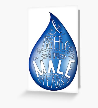 I bathe in male tears. Feminism quote Greeting Card