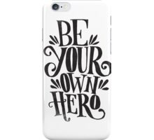 Be Your Own Hero iPhone Case/Skin