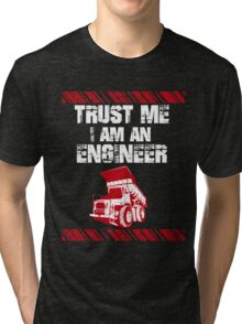 Trust Me I Am An Engineer Tri-blend T-Shirt