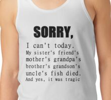 SORRY I CAN'T TODAY Tank Top