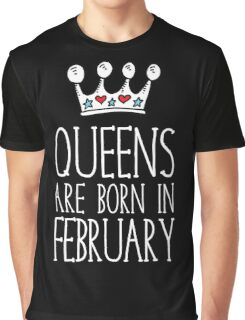 Queens Are Born In February - Birthday Gift Shirt Xmax Graphic T-Shirt