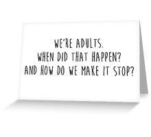 Grey's Anatomy - We're Adults, How do we make it stop? Greeting Card