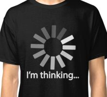 I am Thinking T-shirt Loading Graphic Computer Tshirt Classic T-Shirt