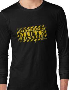 Dangerous Mute Lunatic Long Sleeve T-Shirt