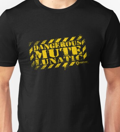 Dangerous Mute Lunatic Unisex T-Shirt