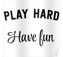 Play hard. Have fun Poster