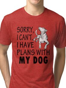 I Have Plans With My Dog Tri-blend T-Shirt