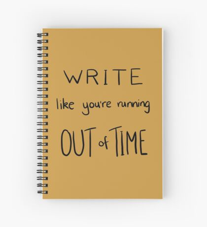 Write Like You're Running Out of Time Spiral Notebook