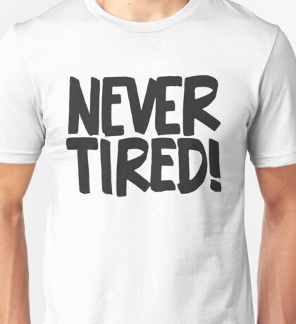 Never Tired! - Cute Kids Design - Boys Girls Saying Unisex T-Shirt