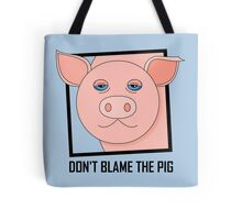 DON'T BLAME THE PIG Tote Bag