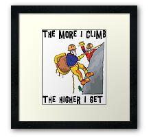 Funny Rock Climbing The More I Climb The Higher I Get Framed Print