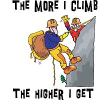 Funny Rock Climbing The More I Climb The Higher I Get Photographic Print