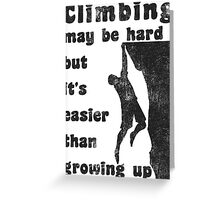 Rock Climbing May Be Hard But Easier Than Growing Up Greeting Card