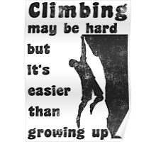 Rock Climbing May Be Hard But Easier Than Growing Up Poster