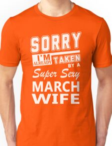 Sorry I'm Already Taken By A Super Sexy March Wife Unisex T-Shirt