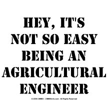 Hey, It's Not So Easy Being An Agricultural Engineer - Black Text by cmmei
