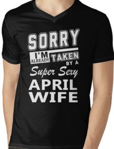 Sorry I'm Already Taken By A Super Sexy April Wife Mens V-Neck T-Shirt