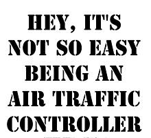 Hey, It's Not So Easy Being An Air Traffic Controller - Black Text by cmmei