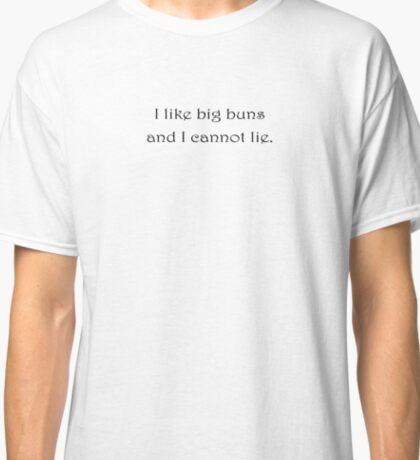 I like big buns and I cannot lie. Classic T-Shirt