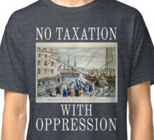 No Taxation with Oppression Boston Tea Party, Equality, Freedom, Tolerance Classic T-Shirt