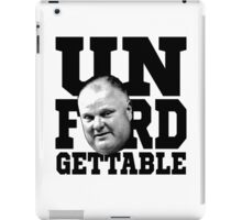 The Unforgettable Mayor Rob Ford of Toronto iPad Case/Skin