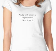 Made with Organic Ingredients.  And, love :) Women's Fitted Scoop T-Shirt