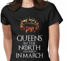 QUEENS IN THE NORTH ARE BORN IN MARCH GOT Womens Fitted T-Shirt