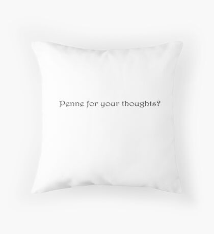 Penne for your thoughts? Throw Pillow