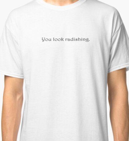 You look radishing. Classic T-Shirt
