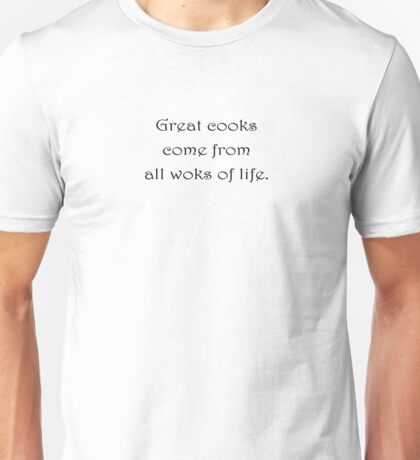 Great cooks come from all woks of life. Unisex T-Shirt
