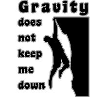 Rock Climbing Gravity Does Not Keep Me Down Photographic Print
