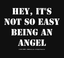 Hey, It's Not So Easy Being An Angel - White Text by cmmei