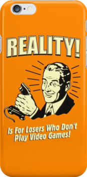 reality is for losers who don't play video games by gilois