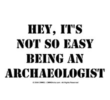 Hey, It's Not So Easy Being An Archaeologist - Black Text by cmmei